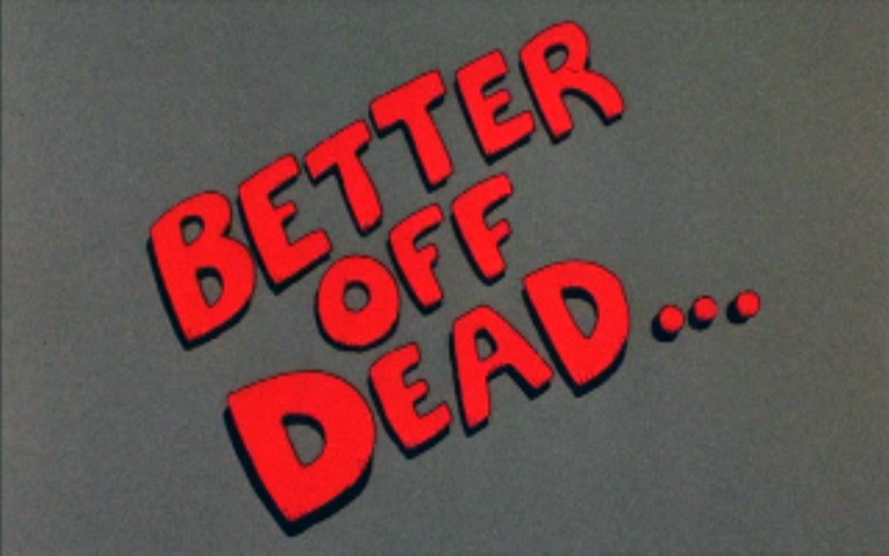 Better Off Dead Title